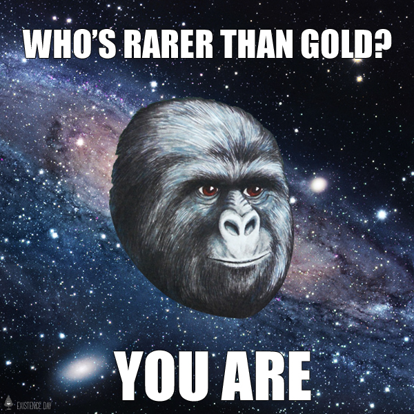 Who's Rarer than Gold? You Are.